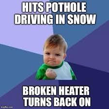 Broken Car Meme - a bit of winter luck for a year old car meme guy