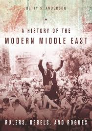 a history of the modern middle east rulers rebels and rogues