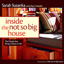 susanka inside the not so big house discovering the details that bring a