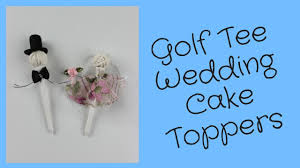 diy golf tee and wire wedding cake topper youtube