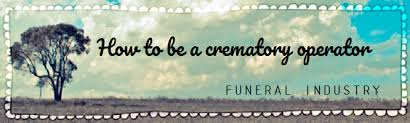 crematory operator how does a person become a crematory operator funeralwise