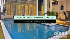 metro manila hotels with indoor swimming pools that are perfect