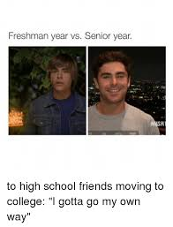 High School Freshman Meme - freshman year vs senior year to high school friends moving to