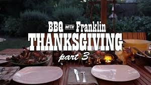 bbq with franklin thanksgiving part 3