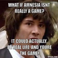 Amnesia Meme - amnesia exploratory shakespeare