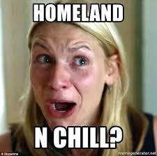 Carrie Meme - homeland n chill carrie homeland meme generator