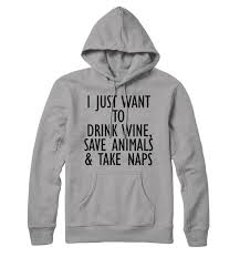 I Just Want To Drink Wine Save Animals And Nap Hoodie Save The