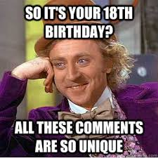 18th Birthday Memes - so it s your 18th birthday all these comments are so unique