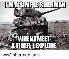 Tank Meme - fhmasimplesherman wheni meet atigerexplode ww2 sherman tank meme