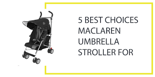 Kolcraft Umbrella Stroller With Canopy by 5 Best Choices Maclaren Umbrella Stroller For Baby