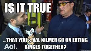 Val Kilmer Batman Meme - is it true that you val kilmer go on eating binges together