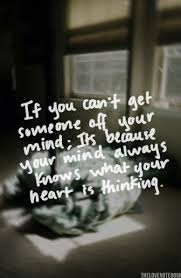 if you can t get someone off your mind it s because your mind