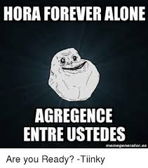 Meme Generator Forever Alone - hora forever alone agregence entreustedes memegeneratores are you