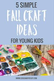 5 simple and adorable fall craft ideas for young kids u2022 cool baby