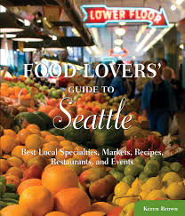 food lovers u0027 guide to seattle