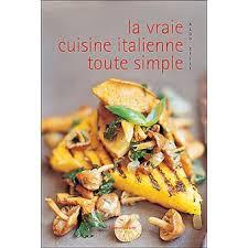 la vraie cuisine italienne la vraie cuisine italienne toute simple relié aldo zilli achat