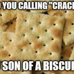 Cracker Memes - crackers meme generator imgflip