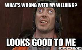 Welder Memes - looks good