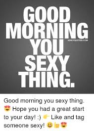 Your Sexy Memes - morning you kinky quotes com sexy thing good morning you sexy