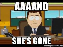 South Park And Its Gone Meme - aaaand she s gone south park aand it s gone meme generator