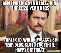 Birthday Meme 30 - remember 60 is really just three 20 year olds three old wrinkly
