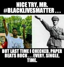 Paper Throwing Meme - rock paper scissors 3 hitler vs blacklivesmatter is it funny