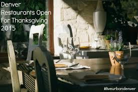 denver restaurants open for thanksgiving 2015 and downtown