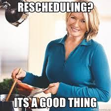Martha Meme - rescheduling its a good thing martha stewart 2 meme generator