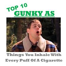 Anti Smoking Meme - top 10 gunky as things you inhale with every puff of a cigarette