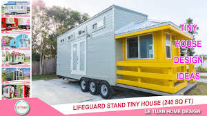 Tiny Home Design by Lifeguard Stand Tiny House 240 Sq Ft Tiny House Design Ideas