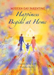 health quotes daisaku ikeda happiness begins at home by daisaku ikeda eternal ganges press