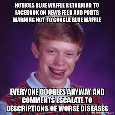 Bad News Brian Meme - notices blue waffle returning to facebook on news feed and posts