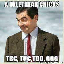 Ggg Meme Generator - a deletrear chicas tbc tuc tdg ggg mr bean meme generator