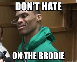 Russell Meme - don t hate on the brodie russell westbrook meme generator