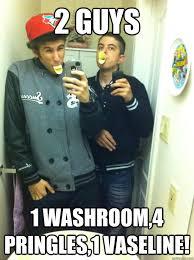 Vaseline Meme - 2 guys 1 washroom 4 pringles 1 vaseline alaa quickmeme