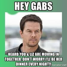 Moving In Together Meme - hey gabs heard you liz are moving in together don t worry i ll