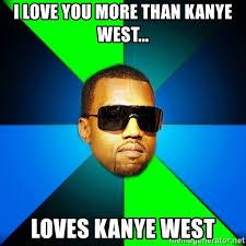 Love You More Meme - i love you more than kanye west loves kanye west kanye finish
