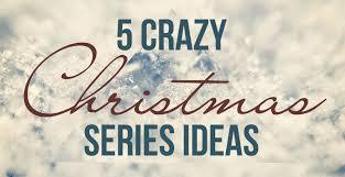5 crazy christmas series ideas u2013 church sermon series ideas