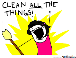 Clean All The Things Meme - clean all the things by schizoman meme center