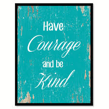 have courage and be kind motivation quote saying gift ideas home image is loading have courage and be kind motivation quote saying