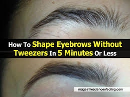 How To Tweeze Your Eyebrows How To Do Your Own Eyebrows Without Tweezers U2013 World Novelties