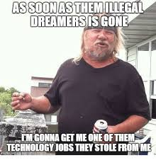 Soon Tm Meme - assoon asthem illegal dreamers is gone tmgonna get me one of them