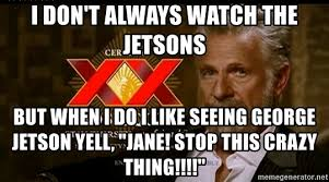 Dos Equis Man Meme Generator - i don t always watch the jetsons but when i do i like seeing