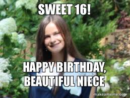 Niece Meme - sweet 16 happy birthday beautiful niece make a meme