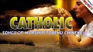 catholic songs of worship tobenu chineke 1 gospel