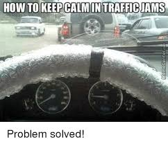 Traffic Meme - how to keep calm in traffic jams problem solved funny meme on me me