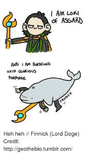 Doge Meme Tumblr - i am loki of asgard and i am burdened with glorious porpoise cru heh