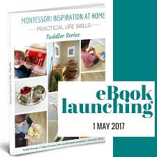 The Montessori Child At Home When Practical Life Is by Montessori Inspiration At Home Practical Life Skills Toddler Series