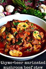 thyme u0026 beer marinated mushroom beef stew
