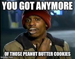 Peanut Butter Meme - y all got any more of that meme imgflip